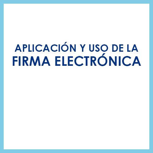Aplicación y uso de la firma electrónica